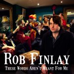 Rob Finlay These Words Aren't Meant For Me CD