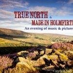True North + Made In Holmfirth - an evening of music & pictures