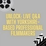 UNLOCK: Live Q&A with Yorkshire-Based Professional Filmmakers