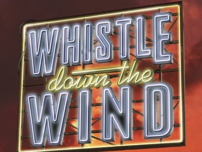 Whistle Down the Wind - Musical