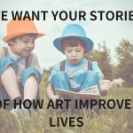 How Does Art Improve Lives? Have you got a story to share?
