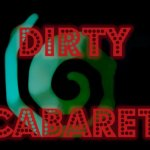 Dirty Cabaret / Burlesque & blood, mischief & madness, darkness & delight!