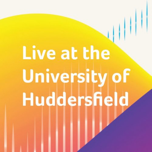 Live at the University of Huddersfield